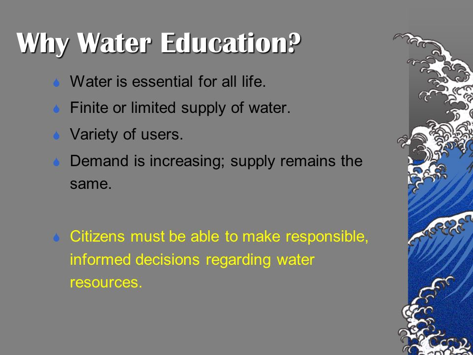 Why Water Education. Water is essential for all life.