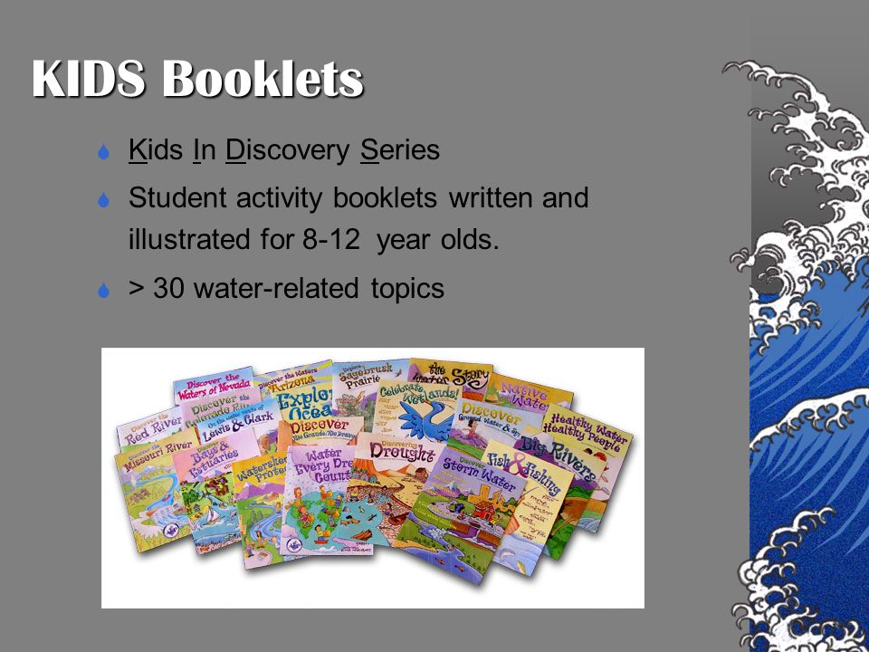 KIDS Booklets Kids In Discovery Series Student activity booklets written and illustrated for 8-12 year olds. > 30 water-related topics