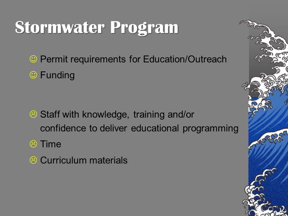 Stormwater Program Permit requirements for Education/Outreach Funding Staff with knowledge, training and/or confidence to deliver educational programming Time Curriculum materials