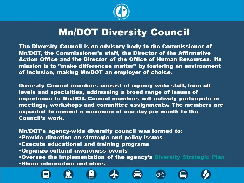 Mn/DOT Diversity Council The Diversity Council is an advisory body to the Commissioner of Mn/DOT, the Commissioner's staff, the Director of the Affirm