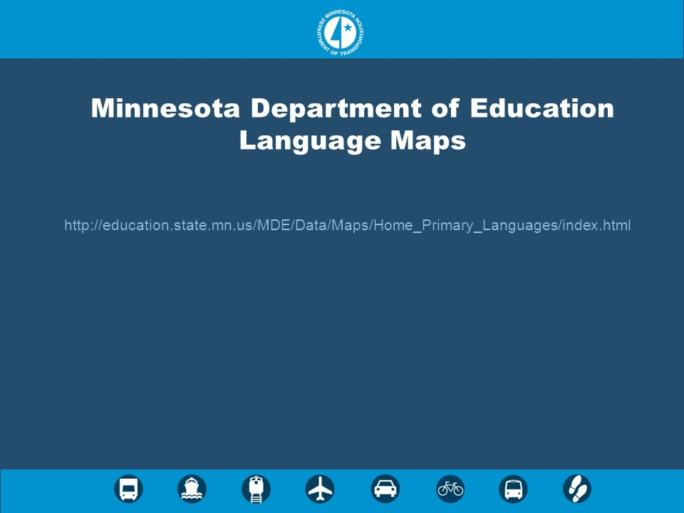 Minnesota Department of Education Language Maps http://education.state.mn.us/MDE/Data/Maps/Home_Primary_Languages/index.html