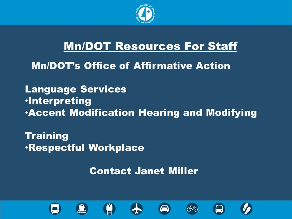 Mn/DOT Resources For Staff Mn/DOTs Office of Affirmative Action Language Services Interpreting Accent Modification Hearing and Modifying Training Resp