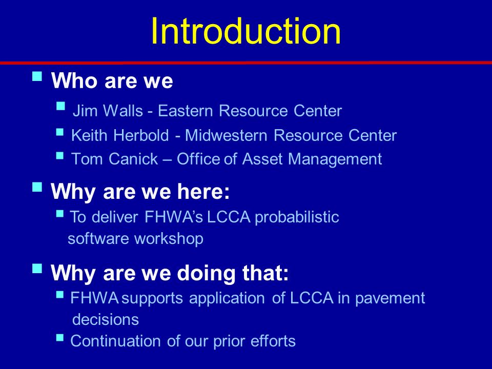 Introduction Who are we Jim Walls - Eastern Resource Center Keith Herbold - Midwestern Resource Center Tom Canick – Office of Asset Management Why are
