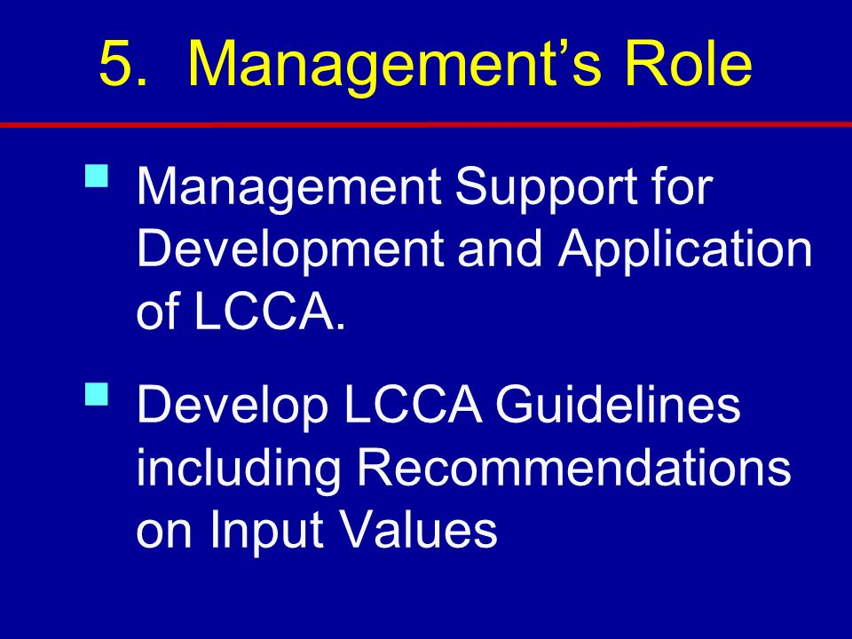 5.Managements Role Management Support for Development and Application of LCCA.