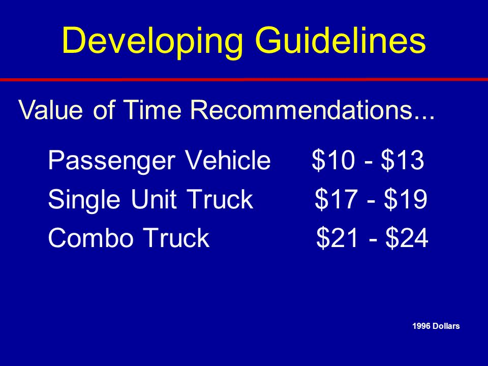 Passenger Vehicle $10 - $13 Single Unit Truck $17 - $19 Combo Truck $21 - $24 Value of Time Recommendations...