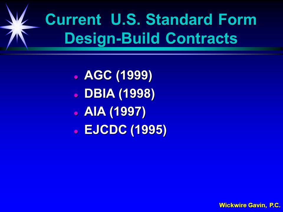 Wickwire Gavin, P.C. Current U.S. Standard Form Design-Build Contracts l AGC (1999) l DBIA (1998) l AIA (1997) l EJCDC (1995)