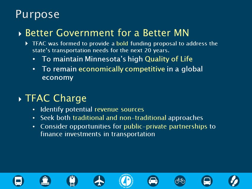Better Government for a Better MN TFAC was formed to provide a bold funding proposal to address the states transportation needs for the next 20 years.