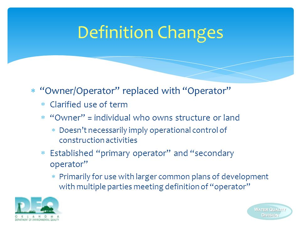 Primary operator Elected to obtain permit coverage for all discharges at a construction site Responsibilities Ensuring sufficient overall controls at site Developing and maintaining SWP3 Identifying all secondary operators and areas where they are active Ensuring secondary operators are aware of SWP3 requirements and BMPs applicability to their activities Definition of an Operator