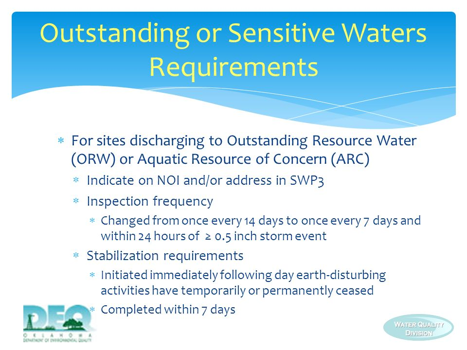 For sites discharging to Outstanding Resource Water (ORW) or Aquatic Resource of Concern (ARC) 100 ft buffer zone required Alternately, use Addendum I Buffer Guidance for equivalent controls Temporary or permanent sediment basin required for areas that serve an area with 5 acres disturbed Corrective actions required Outstanding or Sensitive Waters Requirements