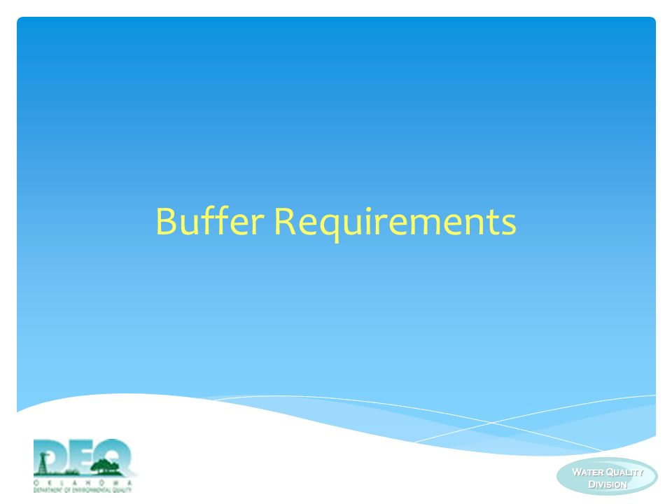 Two (2) buffer requirements (see Addendum I) Discharging into receiving water located on or immediately adjacent to your site Provide 50 feet of natural buffer as measured from the top of the bank to disturbed portions of the site Discharging to the watershed of ARC and/or ORW Provide 100 feet of vegetated buffer between area disturbed and all perennial or intermittent streams; or 50 feet of vegetated buffer between area disturbed and all ephemeral streams or drainages.