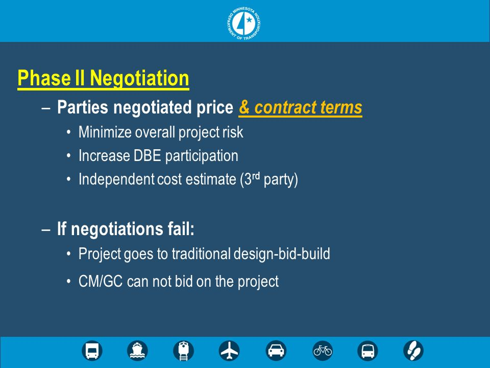 Phase II Negotiation – Parties negotiated price & contract terms Minimize overall project risk Increase DBE participation Independent cost estimate (3