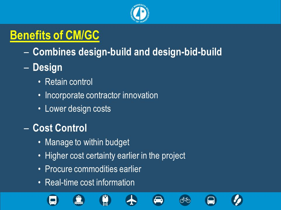 When to use CM/GC – Not for every project – Potential applications: Innovative construction techniques Complex staging/traffic control New materials/construction practices (ABC bridges)