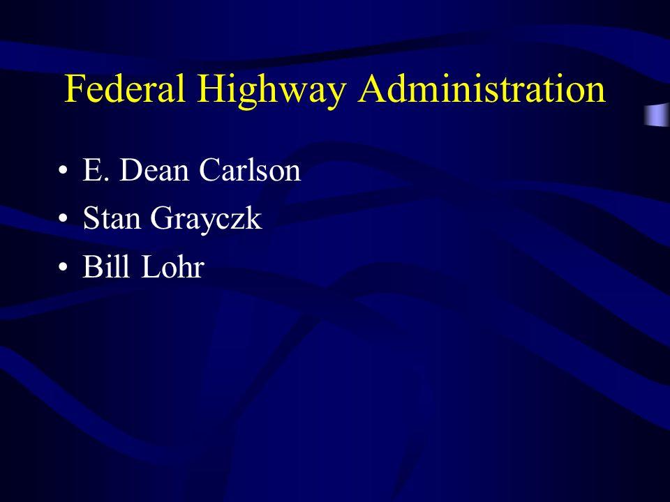 Federal Highway Administration E. Dean Carlson Stan Grayczk Bill Lohr