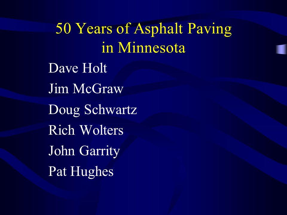 50 Years of Asphalt Paving in Minnesota Dave Holt Jim McGraw Doug Schwartz Rich Wolters John Garrity Pat Hughes