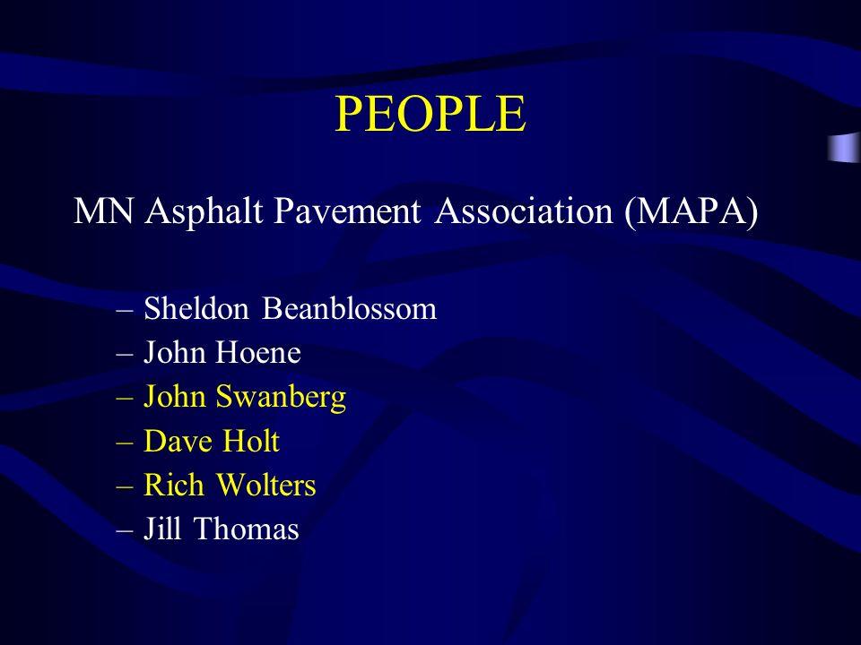 PEOPLE MN Asphalt Pavement Association (MAPA) –Sheldon Beanblossom –John Hoene –John Swanberg –Dave Holt –Rich Wolters –Jill Thomas