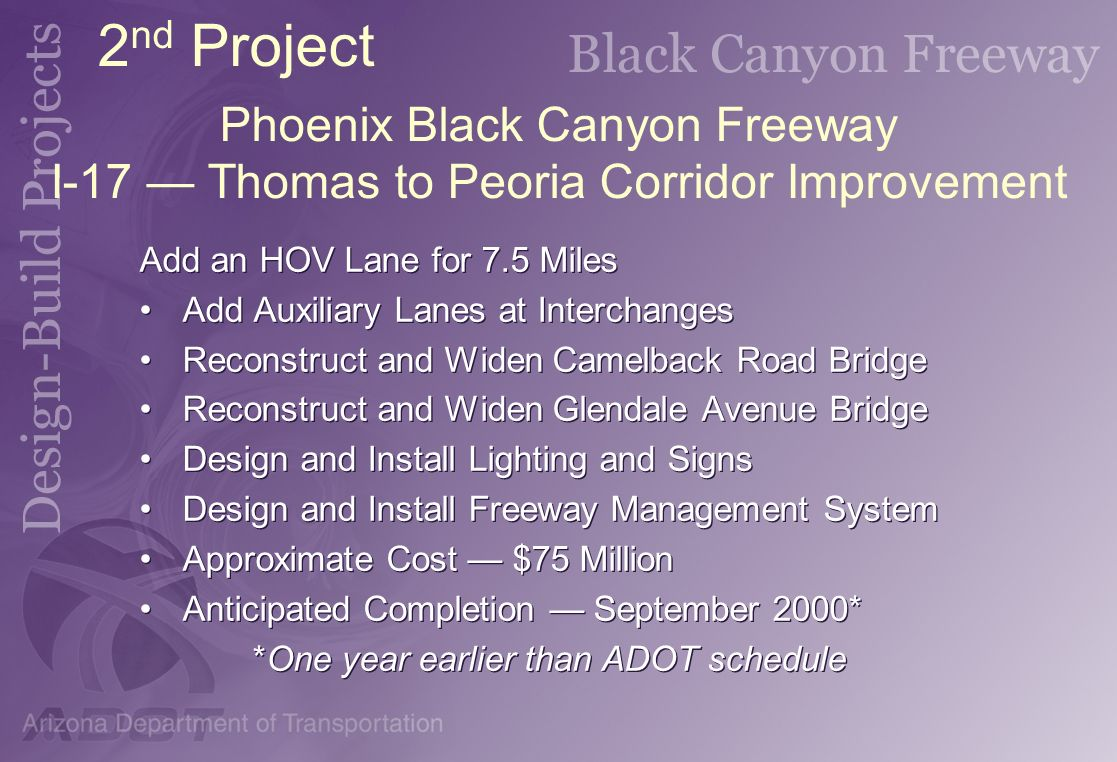 Phoenix Black Canyon Freeway I-17 Thomas to Peoria Corridor Improvement Add an HOV Lane for 7.5 Miles Add Auxiliary Lanes at Interchanges Reconstruct