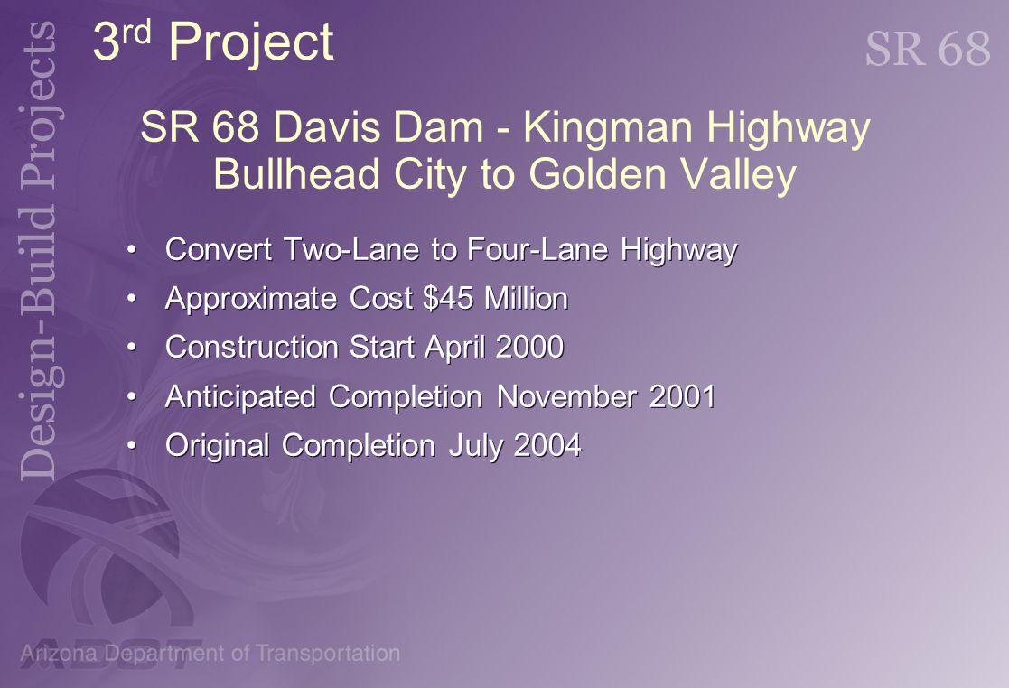 SR 68 Davis Dam - Kingman Highway Bullhead City to Golden Valley Convert Two-Lane to Four-Lane Highway Approximate Cost $45 Million Construction Start