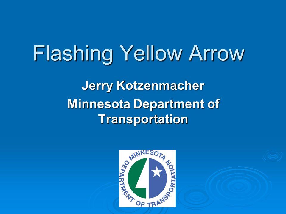Flashing Yellow Arrow Jerry Kotzenmacher Minnesota Department of Transportation