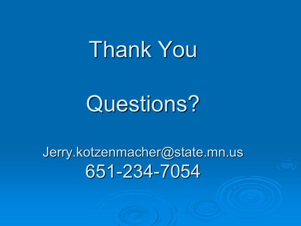 Thank You Questions Jerry.kotzenmacher@state.mn.us 651-234-7054