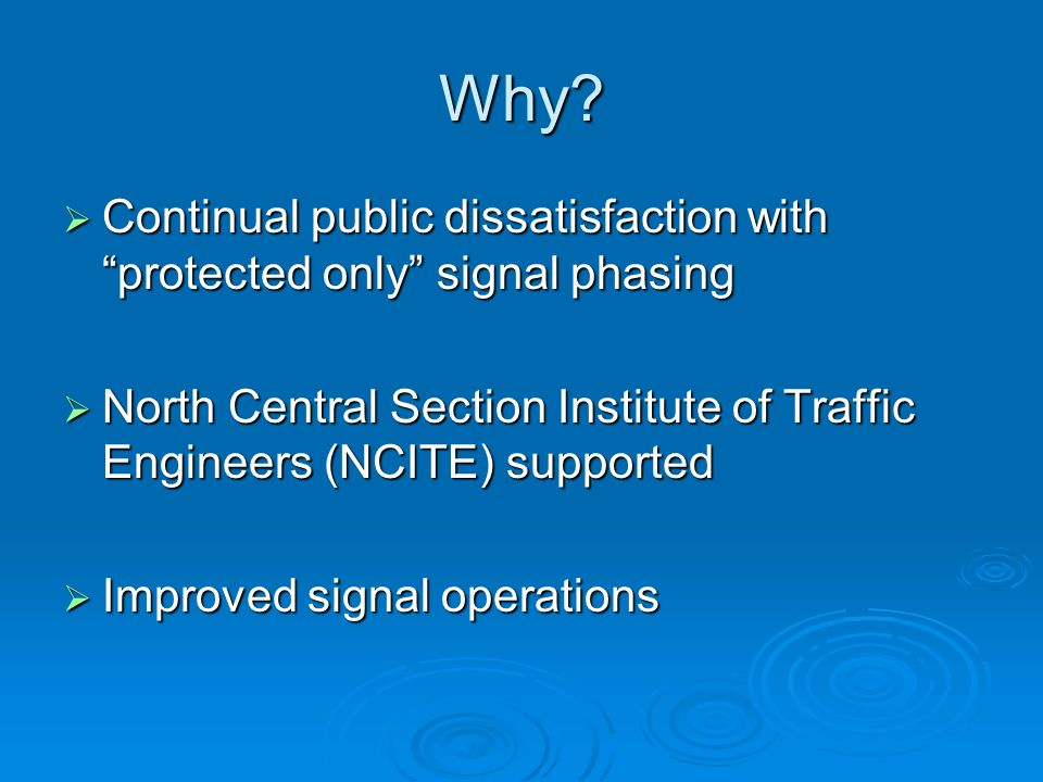 Why? Continual public dissatisfaction with protected only signal phasing Continual public dissatisfaction with protected only signal phasing North Cen
