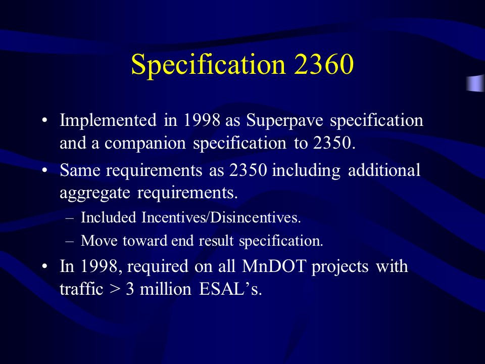 Specification 2360 Implemented in 1998 as Superpave specification and a companion specification to 2350.