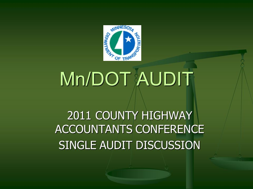 Mn/DOT AUDIT 2011 COUNTY HIGHWAY ACCOUNTANTS CONFERENCE SINGLE AUDIT DISCUSSION