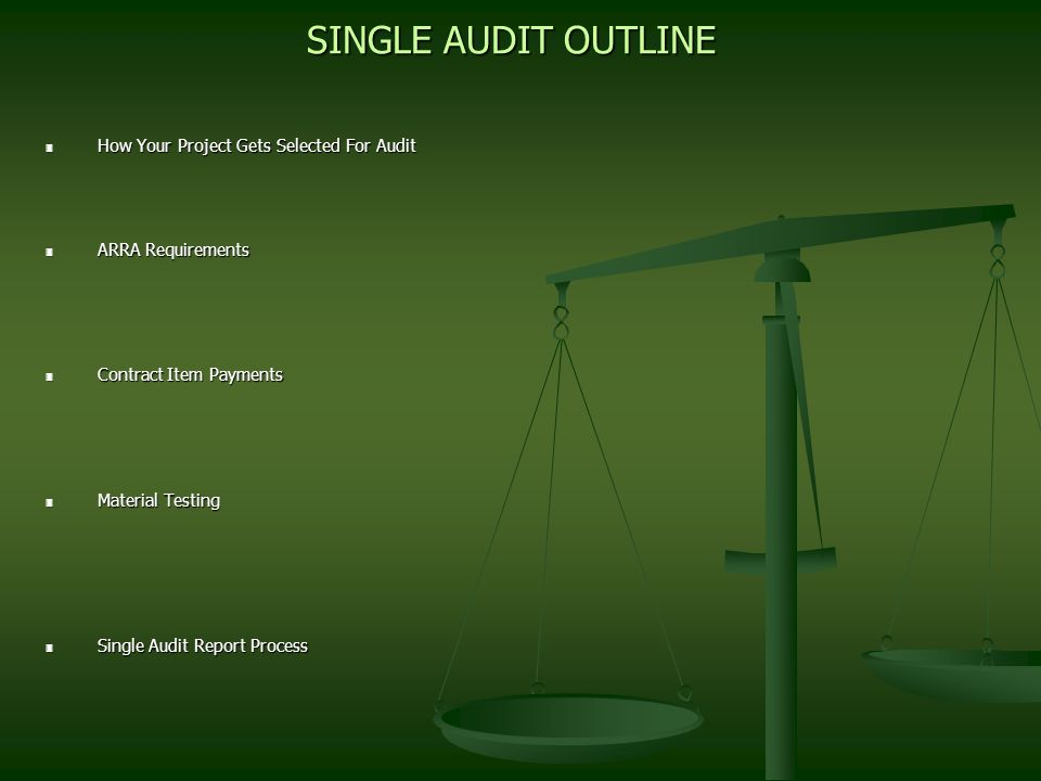 SINGLE AUDIT OUTLINE 3 How Your Project Gets Selected For Audit 3 ARRA Requirements 3 Contract Item Payments 3 Material Testing 3 Single Audit Report Process
