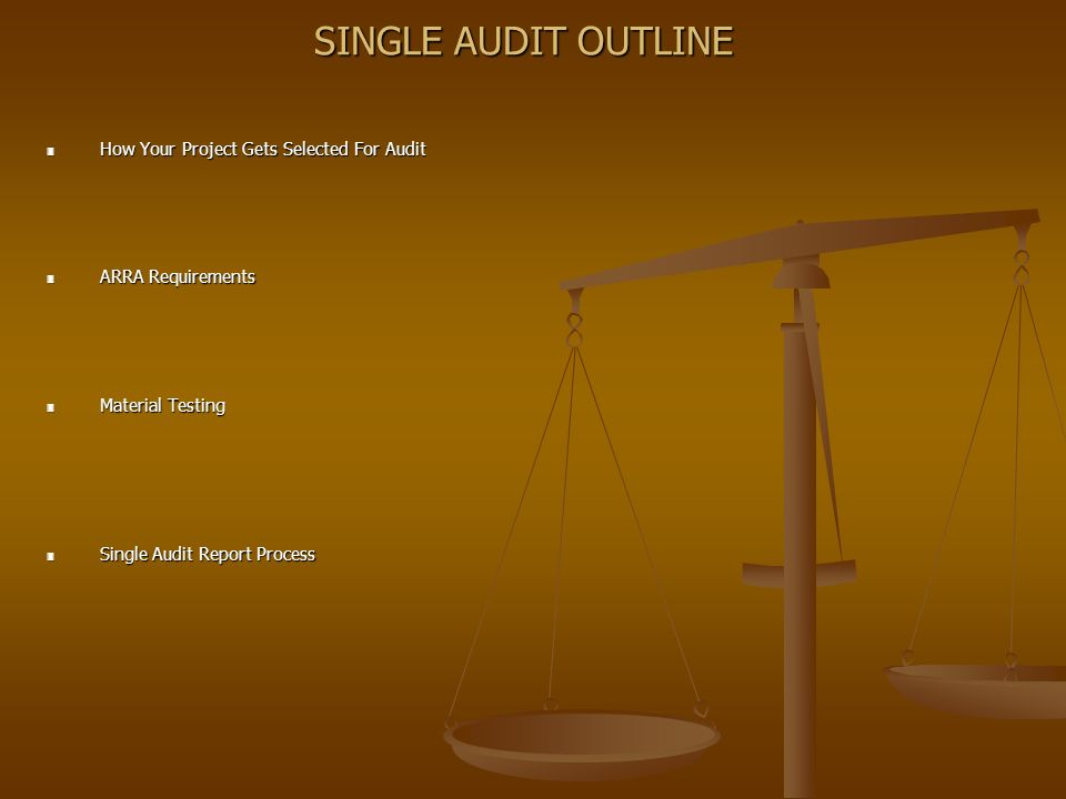 SINGLE AUDIT OUTLINE 3 How Your Project Gets Selected For Audit 3 ARRA Requirements 3 Material Testing 3 Single Audit Report Process