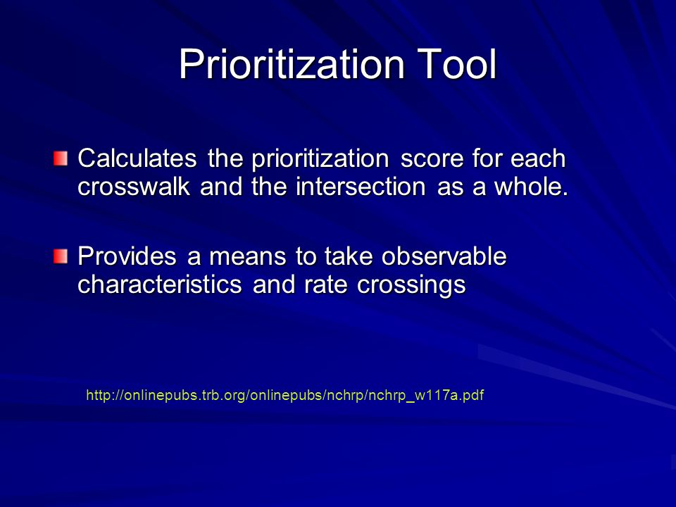 Prioritization Tool Calculates the prioritization score for each crosswalk and the intersection as a whole. Provides a means to take observable charac
