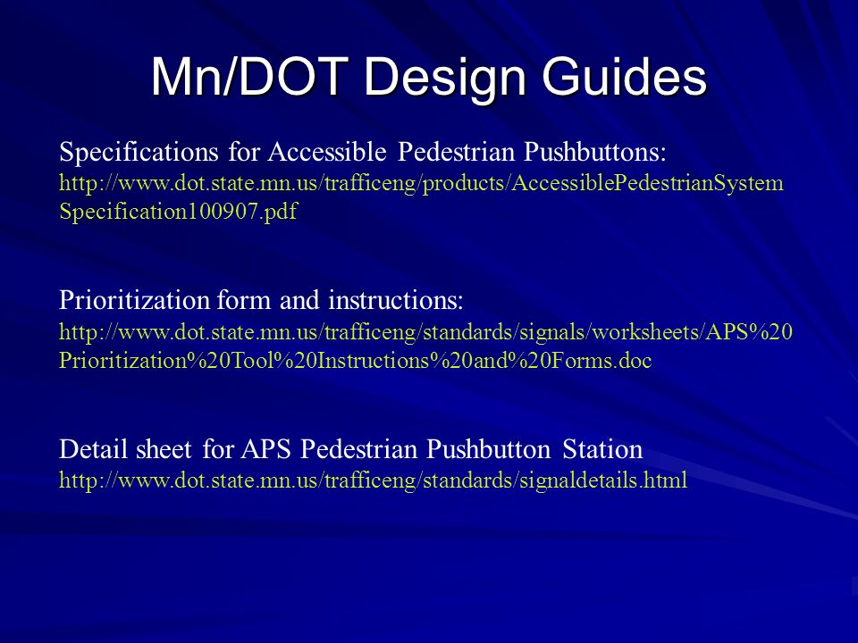 Mn/DOT Design Guides Specifications for Accessible Pedestrian Pushbuttons: http://www.dot.state.mn.us/trafficeng/products/AccessiblePedestrianSystem S