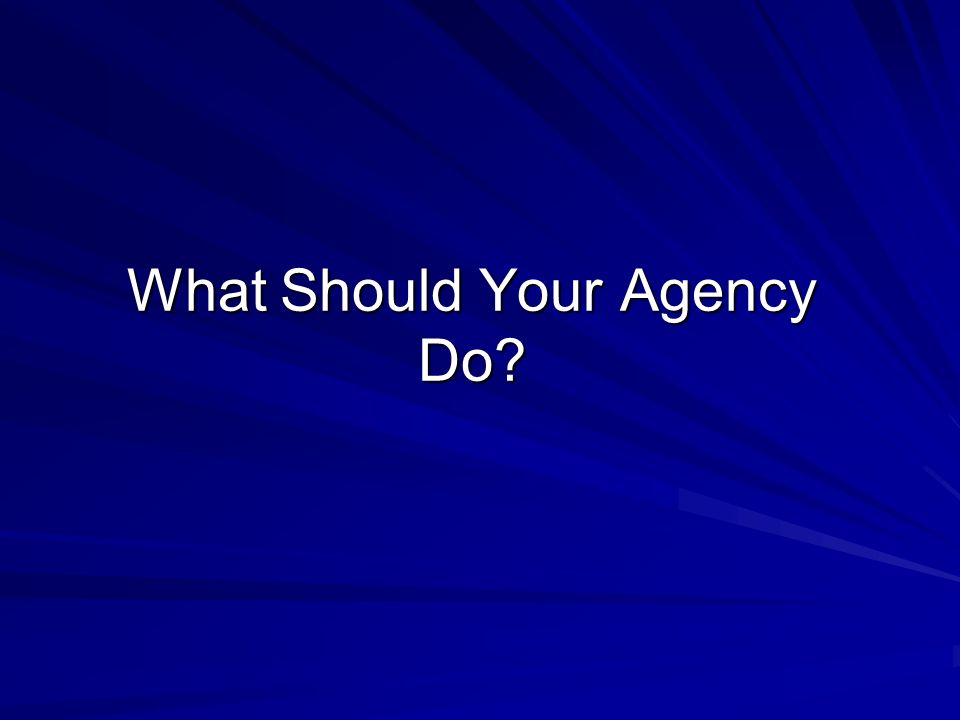 What Should Your Agency Do?