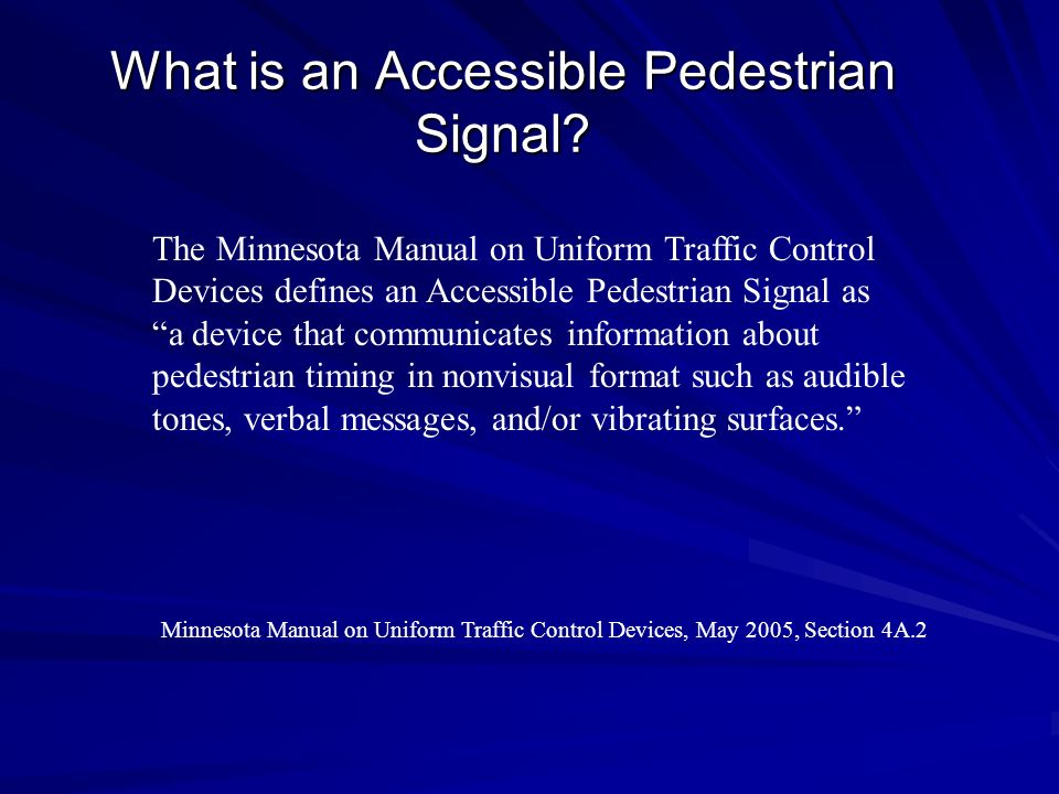 The Minnesota Manual on Uniform Traffic Control Devices defines an Accessible Pedestrian Signal as a device that communicates information about pedest