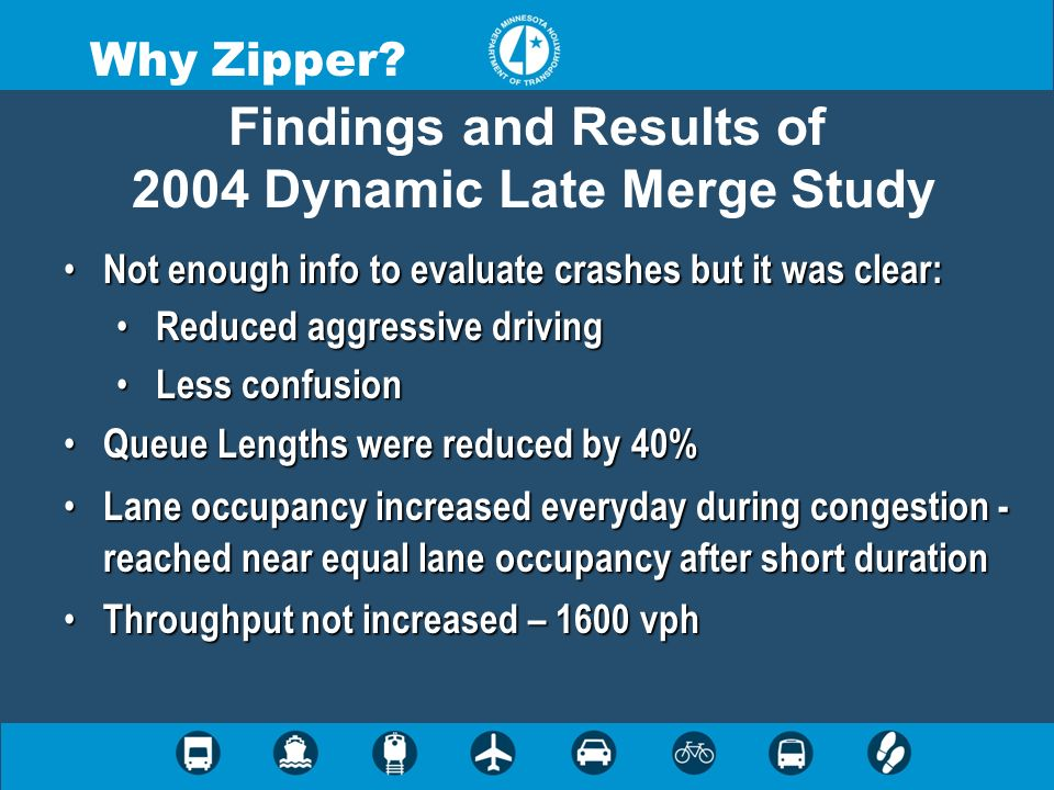 Findings and Results of 2004 Dynamic Late Merge Study Not enough info to evaluate crashes but it was clear: Not enough info to evaluate crashes but it