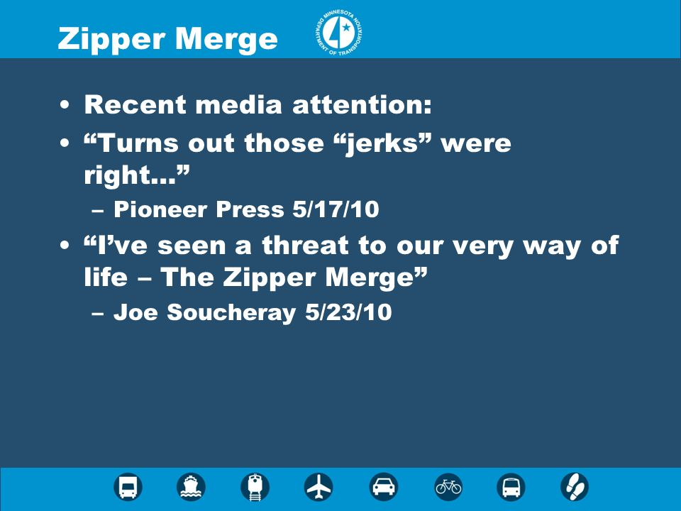 Recent media attention: Turns out those jerks were right… –Pioneer Press 5/17/10 Ive seen a threat to our very way of life – The Zipper Merge –Joe Sou
