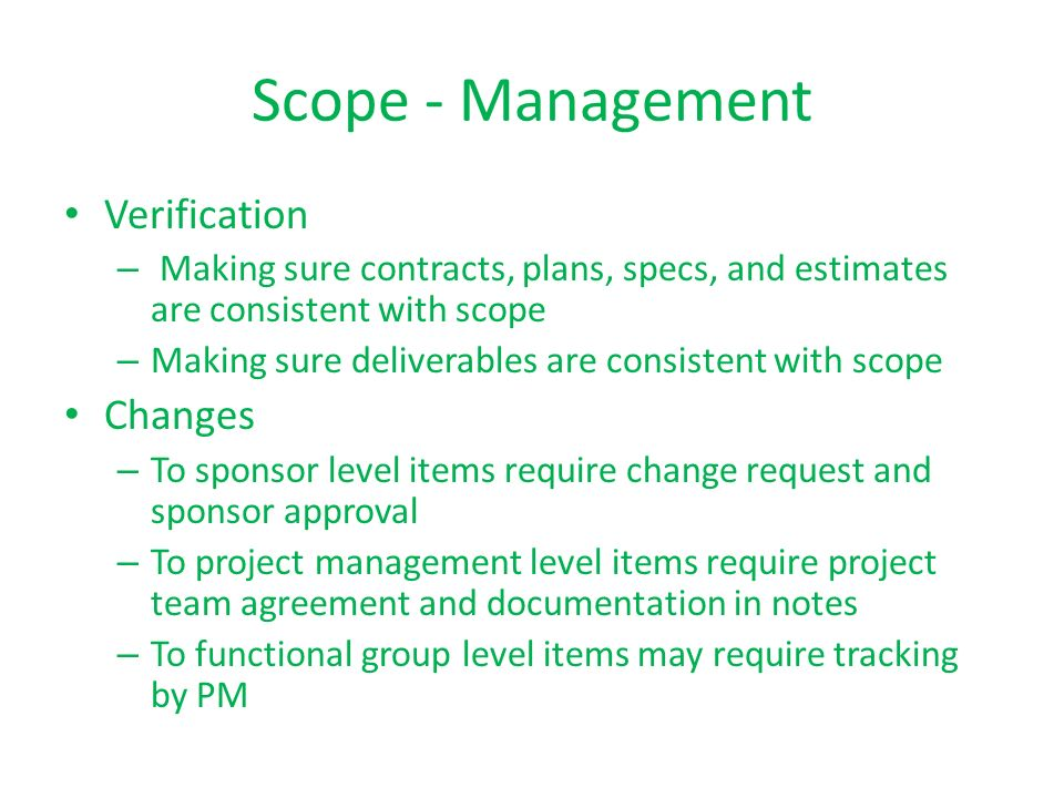 Scope - Management Verification – Making sure contracts, plans, specs, and estimates are consistent with scope – Making sure deliverables are consiste