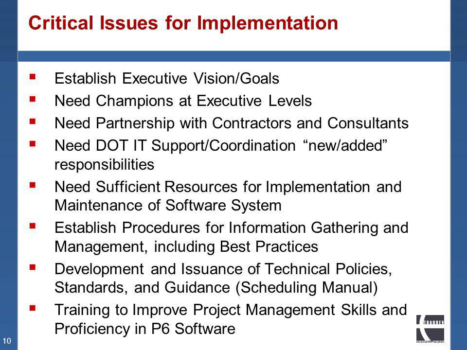 Critical Issues for Implementation Establish Executive Vision/Goals Need Champions at Executive Levels Need Partnership with Contractors and Consultan