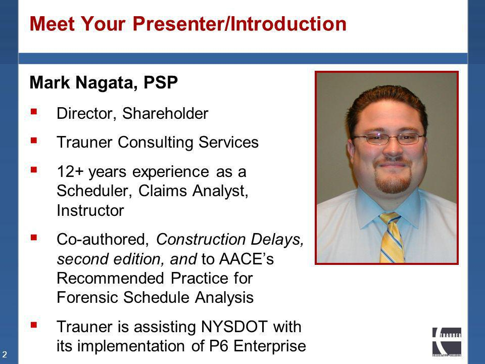 22 Meet Your Presenter/Introduction Mark Nagata, PSP Director, Shareholder Trauner Consulting Services 12+ years experience as a Scheduler, Claims Ana