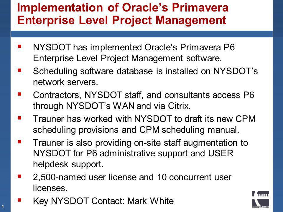 Implementation of Oracles Primavera Enterprise Level Project Management NYSDOT has implemented Oracles Primavera P6 Enterprise Level Project Managemen