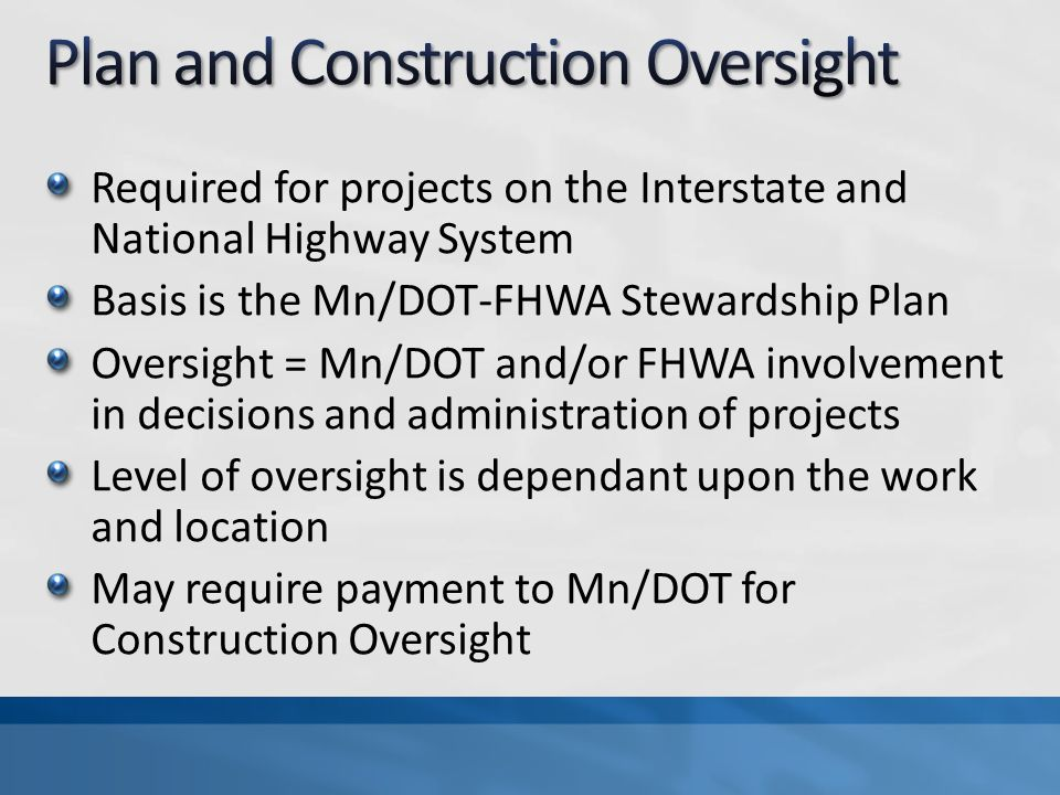 Required for projects on the Interstate and National Highway System Basis is the Mn/DOT-FHWA Stewardship Plan Oversight = Mn/DOT and/or FHWA involveme