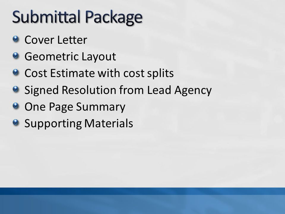 Cover Letter Geometric Layout Cost Estimate with cost splits Signed Resolution from Lead Agency One Page Summary Supporting Materials