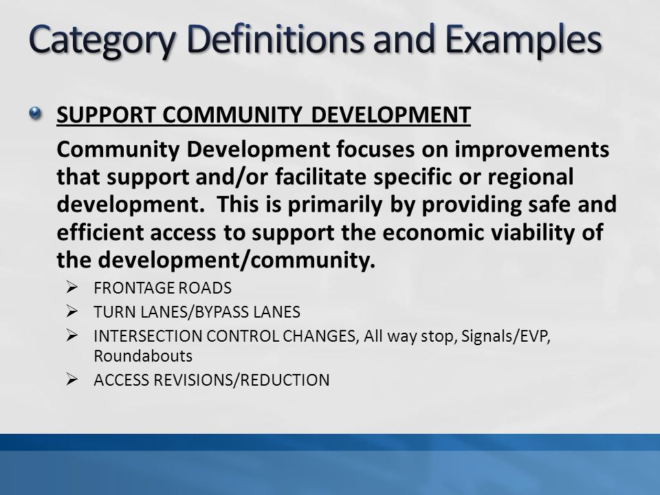 SUPPORT COMMUNITY DEVELOPMENT Community Development focuses on improvements that support and/or facilitate specific or regional development. This is p