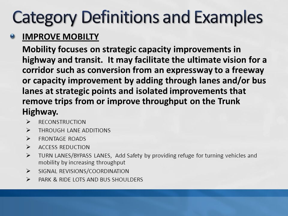 IMPROVE MOBILTY Mobility focuses on strategic capacity improvements in highway and transit. It may facilitate the ultimate vision for a corridor such