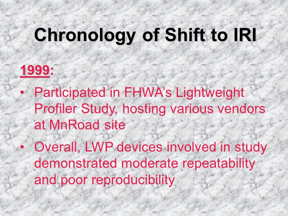 Chronology of Shift to IRI 1999: Participated in FHWAs Lightweight Profiler Study, hosting various vendors at MnRoad site Overall, LWP devices involve