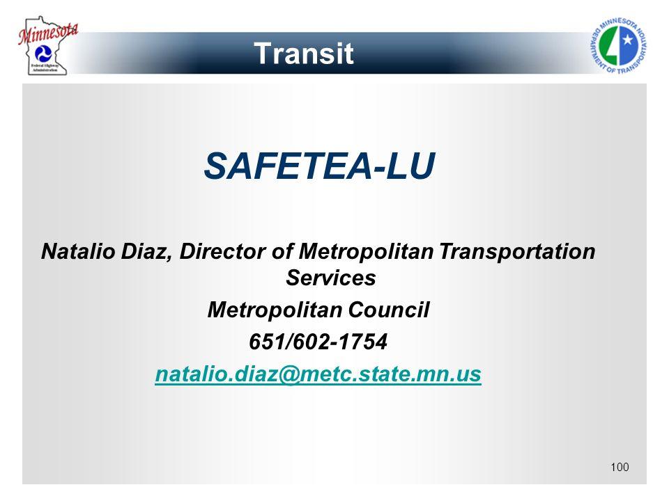 100 Transit SAFETEA-LU Natalio Diaz, Director of Metropolitan Transportation Services Metropolitan Council 651/602-1754 natalio.diaz@metc.state.mn.us
