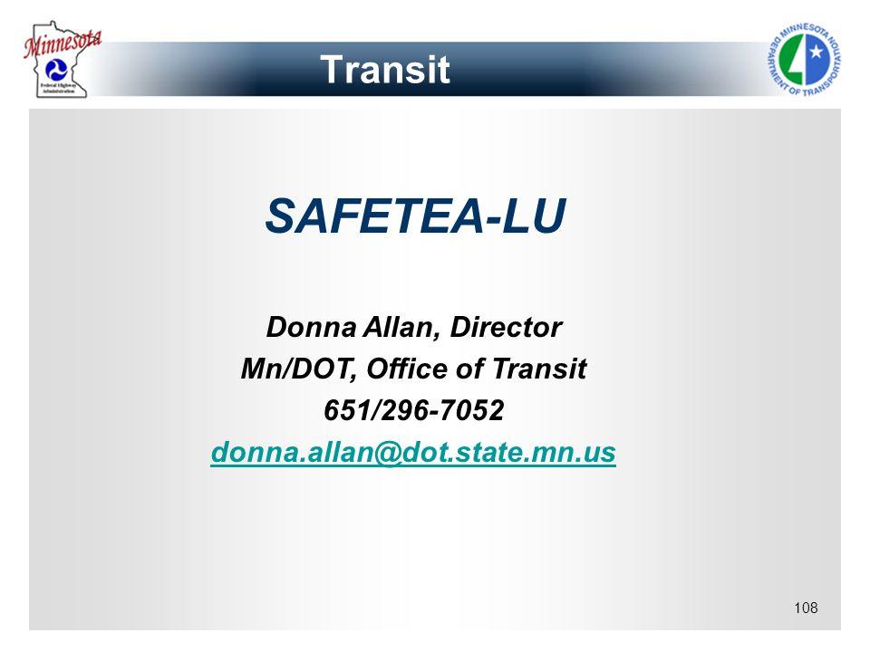 108 Transit SAFETEA-LU Donna Allan, Director Mn/DOT, Office of Transit 651/296-7052 donna.allan@dot.state.mn.us