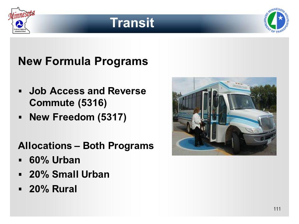 111 New Formula Programs Job Access and Reverse Commute (5316) New Freedom (5317) Allocations – Both Programs 60% Urban 20% Small Urban 20% Rural Tran