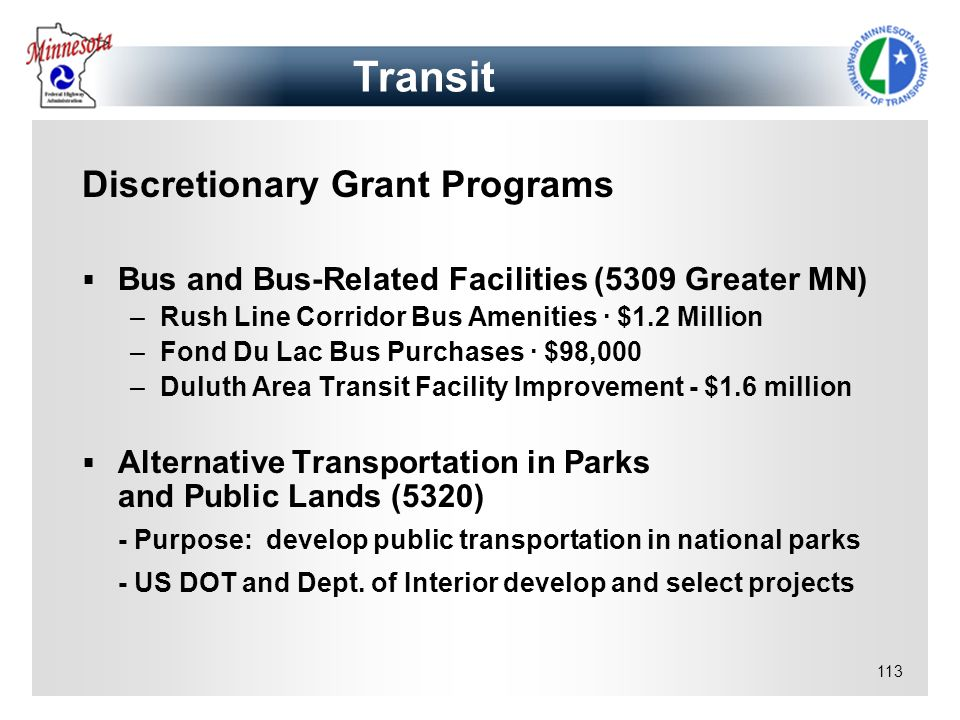 113 Discretionary Grant Programs Bus and Bus-Related Facilities (5309 Greater MN) –Rush Line Corridor Bus Amenities · $1.2 Million –Fond Du Lac Bus Pu