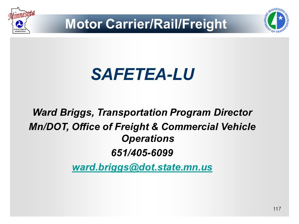 117 Motor Carrier/Rail/Freight SAFETEA-LU Ward Briggs, Transportation Program Director Mn/DOT, Office of Freight & Commercial Vehicle Operations 651/4