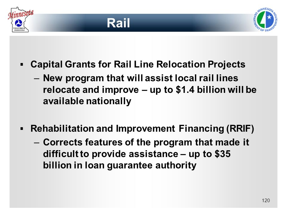 120 Rail Capital Grants for Rail Line Relocation Projects –New program that will assist local rail lines relocate and improve – up to $1.4 billion wil