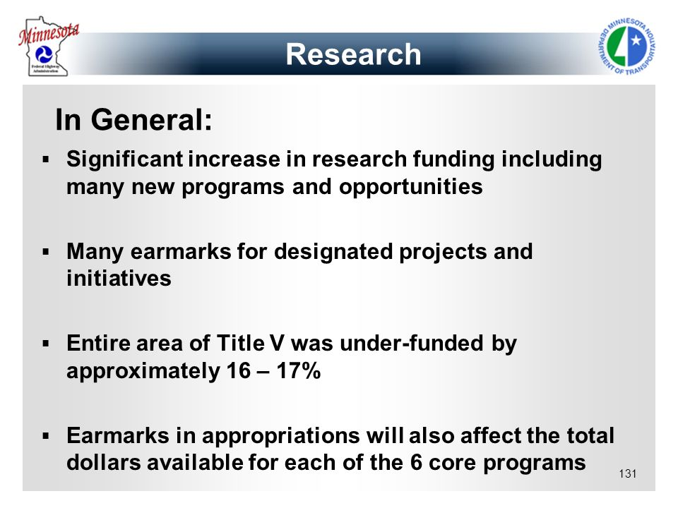 131 Research Significant increase in research funding including many new programs and opportunities Many earmarks for designated projects and initiati